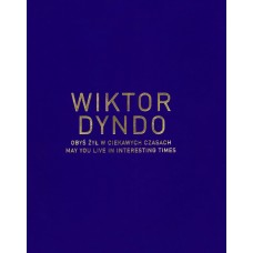 Wiktor Dyndo, May You live in interesting times