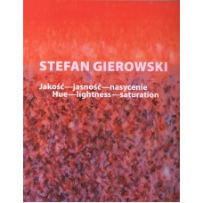 Stefan Gierowski - Hue, Lightness, Saturation. Painting 2007-2010
