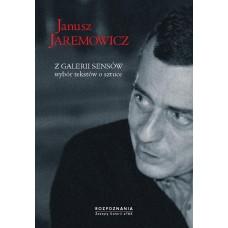 Janusz Jaremowicz. Z galerii sensów. Wybór tekstów o sztuce.