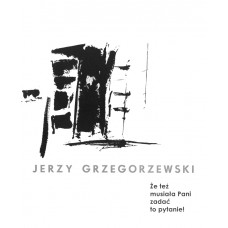 Jerzy Grzegorzewski. Did you really have to ask me this question!