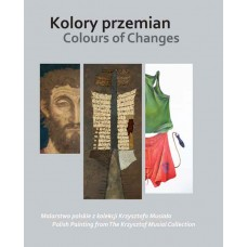 Colours of Changes. Polish Painting from The Krzysztof Musial Collection
